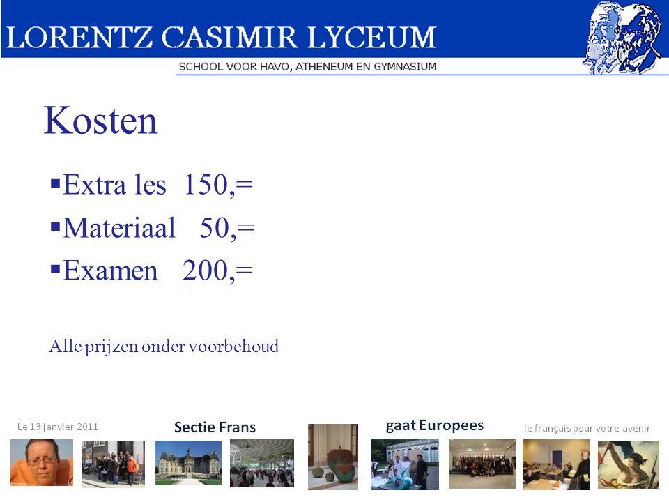 Kosten  Extra les 150,=  Materiaal 50,=  Examen 200,= Alle prijzen onder voorbehoud
