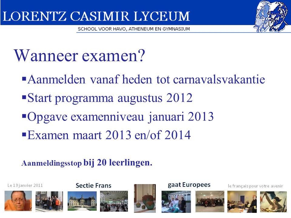 Wanneer examen?  Aanmelden vanaf heden tot carnavalsvakantie  Start programma augustus 2012  Opgave examenniveau januari 2013  Examen maart 2013 e
