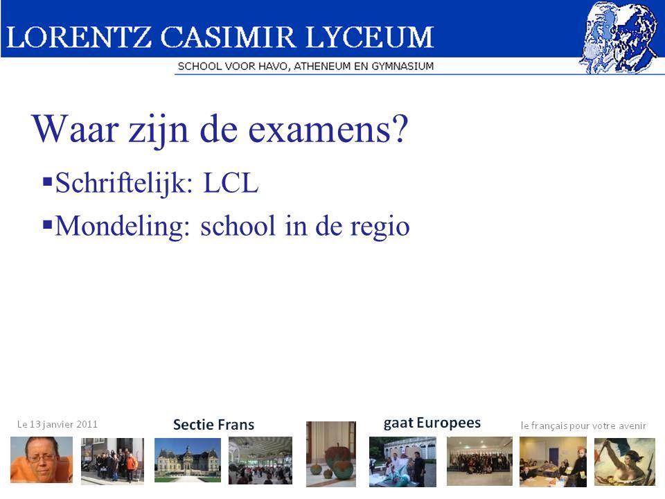 Waar zijn de examens?  Schriftelijk: LCL  Mondeling: school in de regio