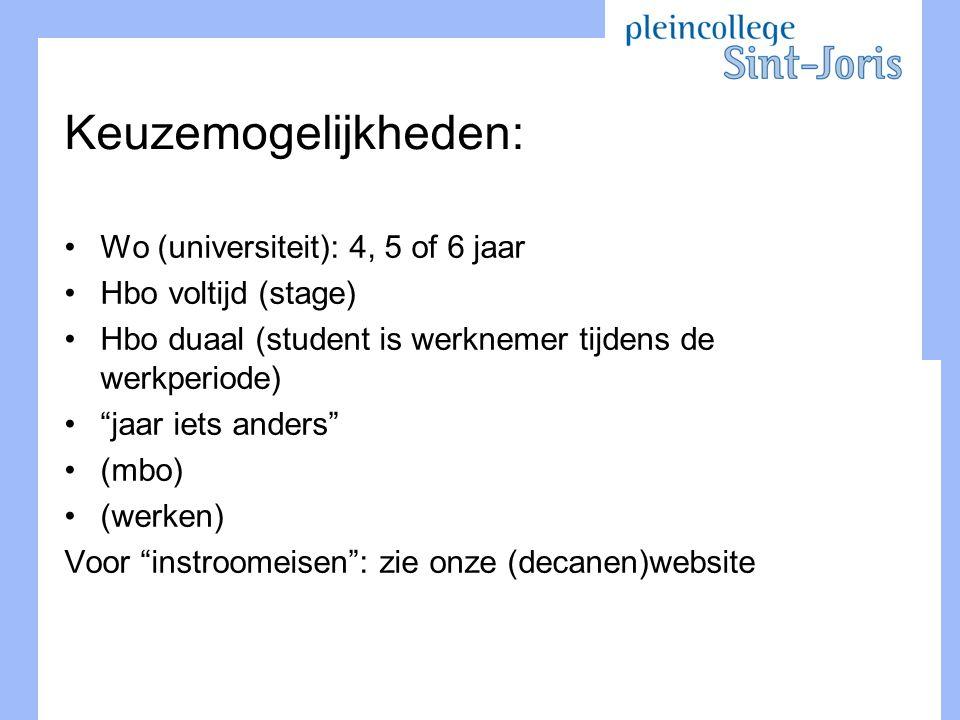 """Keuzemogelijkheden: Wo (universiteit): 4, 5 of 6 jaar Hbo voltijd (stage) Hbo duaal (student is werknemer tijdens de werkperiode) """"jaar iets anders"""" ("""