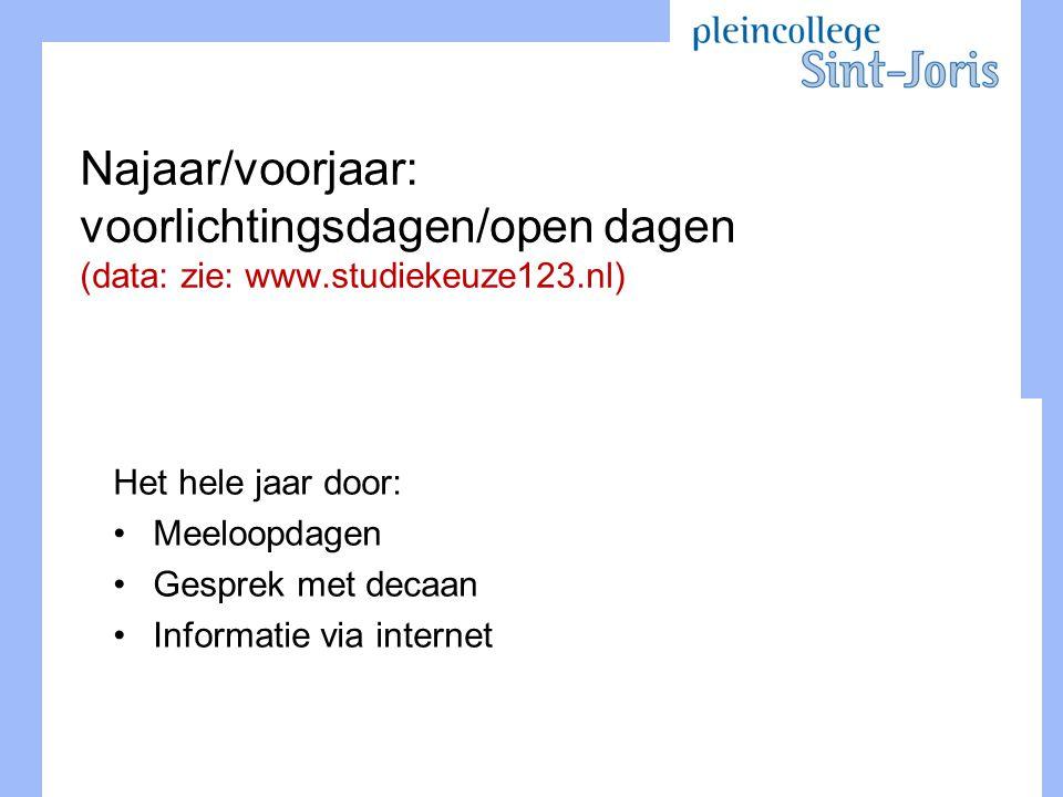 Najaar/voorjaar: voorlichtingsdagen/open dagen (data: zie: www.studiekeuze123.nl) Het hele jaar door: Meeloopdagen Gesprek met decaan Informatie via i