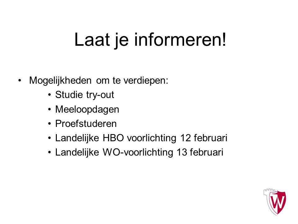 Laat je informeren! Mogelijkheden om te verdiepen: Studie try-out Meeloopdagen Proefstuderen Landelijke HBO voorlichting 12 februari Landelijke WO-voo