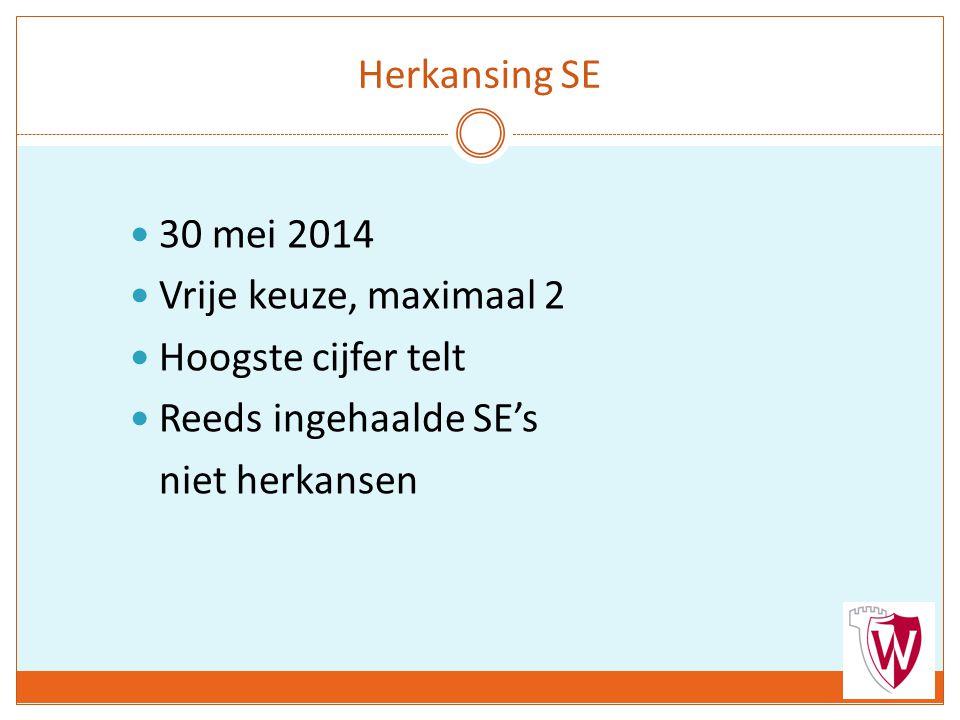 30 mei 2014 Vrije keuze, maximaal 2 Hoogste cijfer telt Reeds ingehaalde SE's niet herkansen Herkansing SE