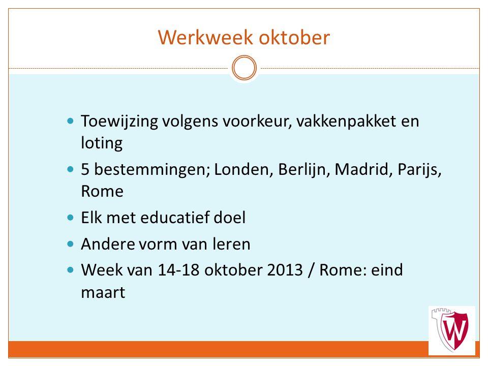 Werkweek oktober Toewijzing volgens voorkeur, vakkenpakket en loting 5 bestemmingen; Londen, Berlijn, Madrid, Parijs, Rome Elk met educatief doel Andere vorm van leren Week van 14-18 oktober 2013 / Rome: eind maart
