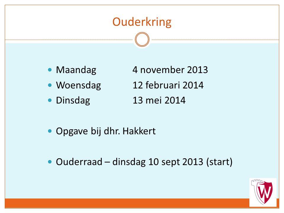 Ouderkring Maandag4 november 2013 Woensdag 12 februari 2014 Dinsdag13 mei 2014 Opgave bij dhr.