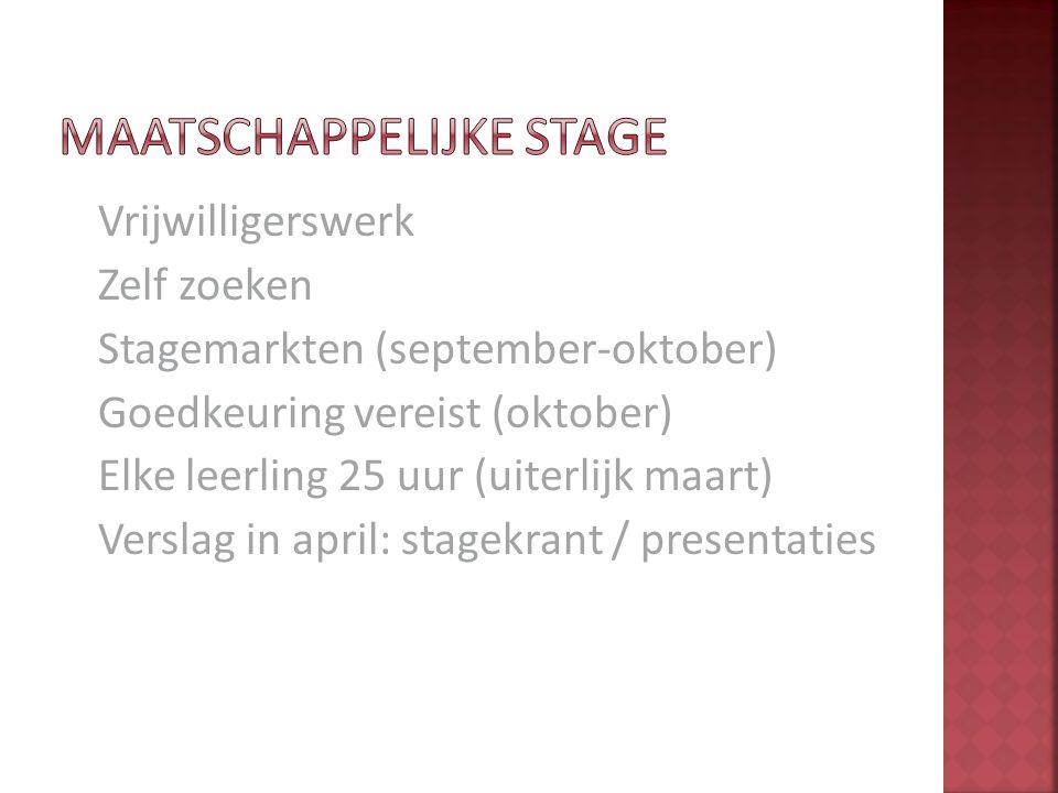 Vrijwilligerswerk Zelf zoeken Stagemarkten (september-oktober) Goedkeuring vereist (oktober) Elke leerling 25 uur (uiterlijk maart) Verslag in april: stagekrant / presentaties