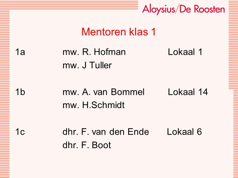Mentoren klas 1 1amw. R. Hofman Lokaal 1 mw. J Tuller 1bmw. A. van Bommel Lokaal 14 mw. H.Schmidt 1cdhr. F. van den Ende Lokaal 6 dhr. F. Boot