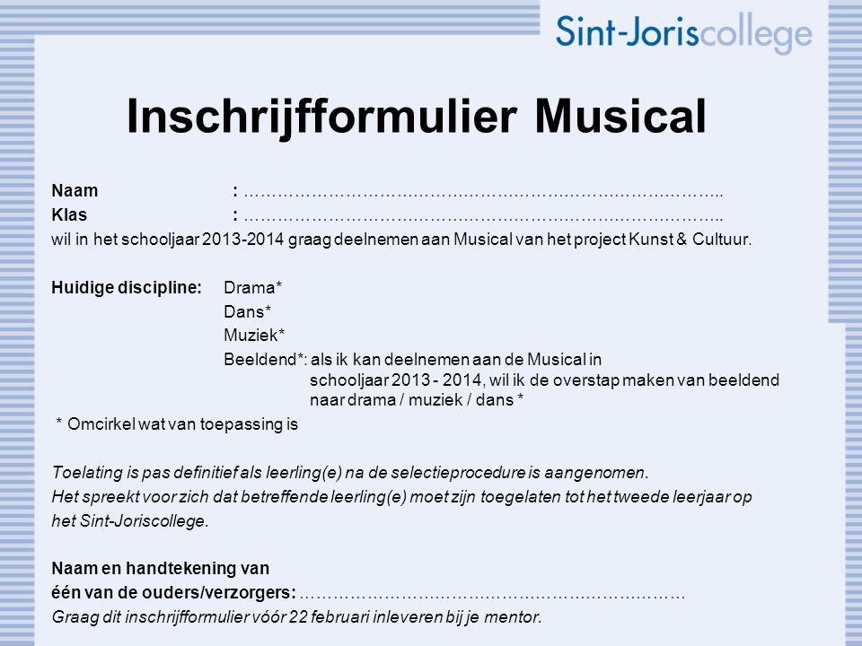 Inschrijfformulier Musical Naam : ………………………………………………………………………….. Klas : ………………………………………………………………………….. wil in het schooljaar 2013-2014 graag deelnemen