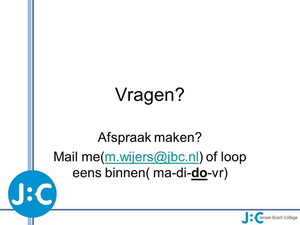 Vragen? Afspraak maken? Mail me(m.wijers@jbc.nl) of loop eens binnen( ma-di-do-vr)m.wijers@jbc.nl