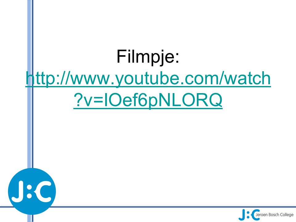 Filmpje: http://www.youtube.com/watch ?v=IOef6pNLORQ http://www.youtube.com/watch ?v=IOef6pNLORQ