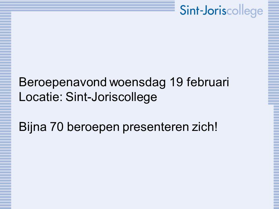 Beroepenavond woensdag 19 februari Locatie: Sint-Joriscollege Bijna 70 beroepen presenteren zich!
