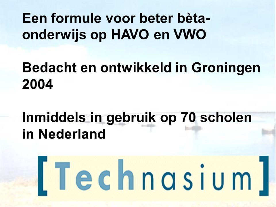 Een formule voor beter bèta- onderwijs op HAVO en VWO Bedacht en ontwikkeld in Groningen 2004 Inmiddels in gebruik op 70 scholen in Nederland