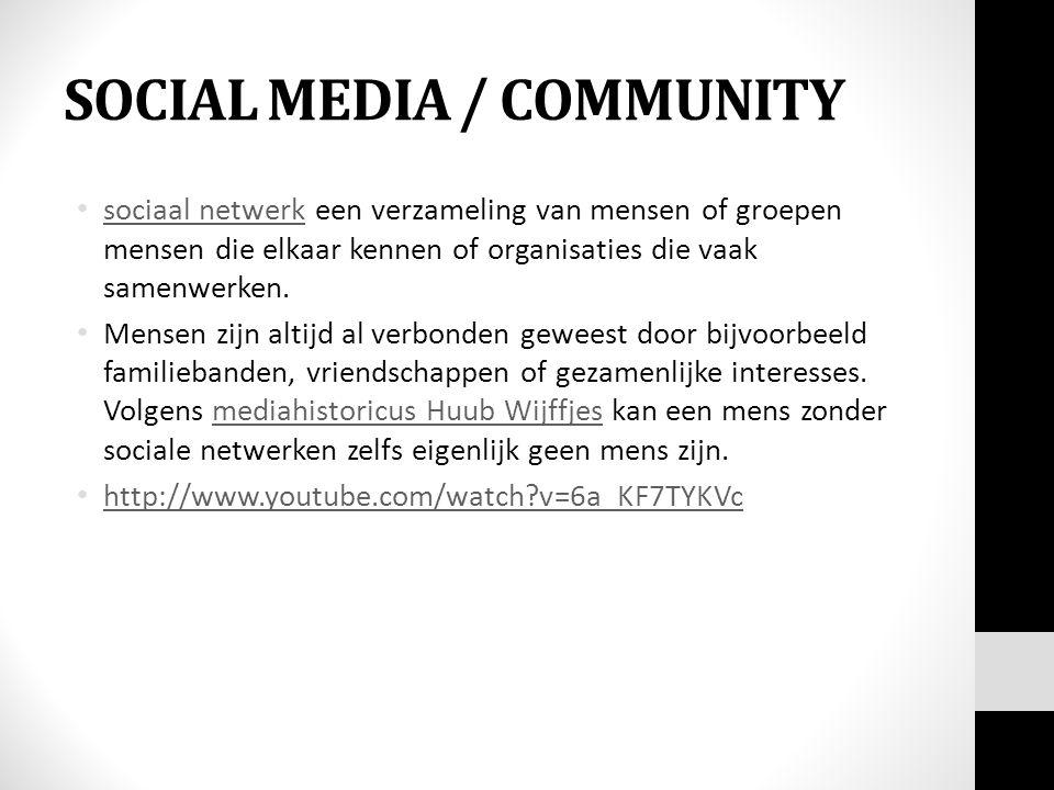 SOCIAL MEDIA / COMMUNITY sociaal netwerk een verzameling van mensen of groepen mensen die elkaar kennen of organisaties die vaak samenwerken.
