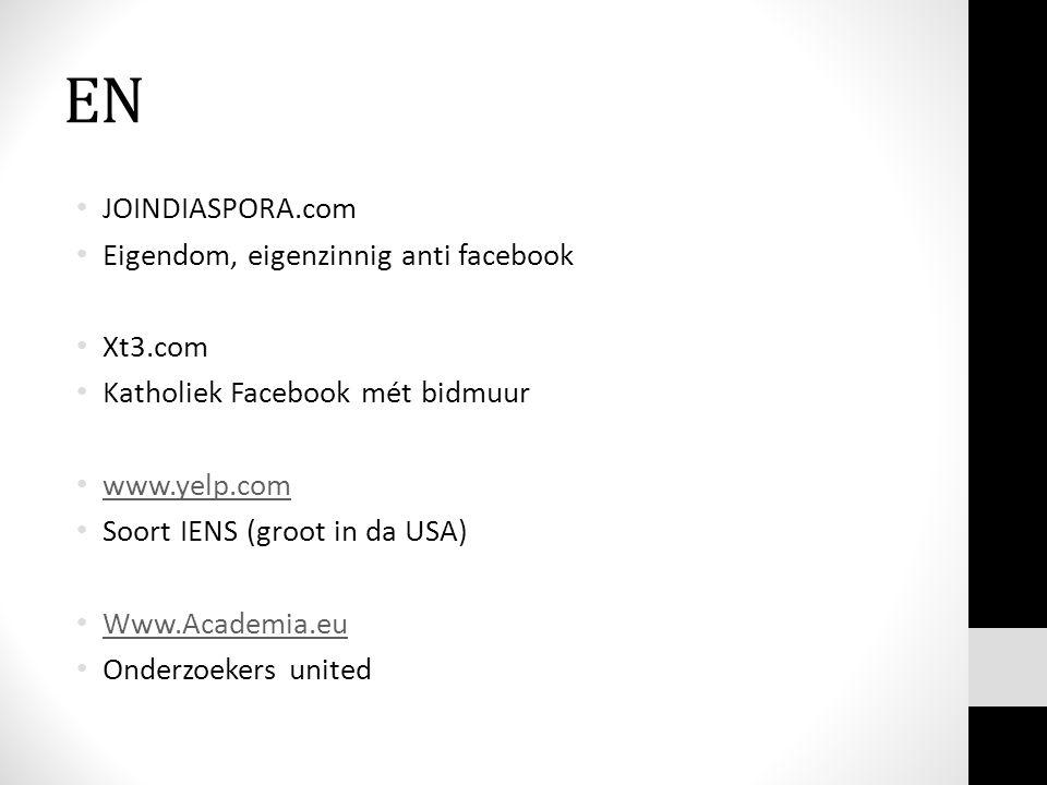 EN JOINDIASPORA.com Eigendom, eigenzinnig anti facebook Xt3.com Katholiek Facebook mét bidmuur www.yelp.com Soort IENS (groot in da USA) Www.Academia.eu Onderzoekers united