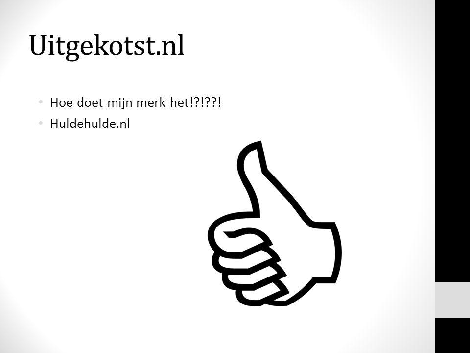Uitgekotst.nl Hoe doet mijn merk het!?!??! Huldehulde.nl