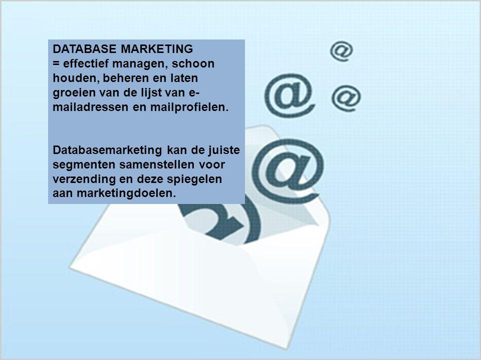 DATABASE MARKETING = effectief managen, schoon houden, beheren en laten groeien van de lijst van e- mailadressen en mailprofielen. Databasemarketing k