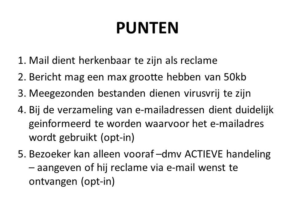 PUNTEN 1.Mail dient herkenbaar te zijn als reclame 2.Bericht mag een max grootte hebben van 50kb 3.Meegezonden bestanden dienen virusvrij te zijn 4.Bi