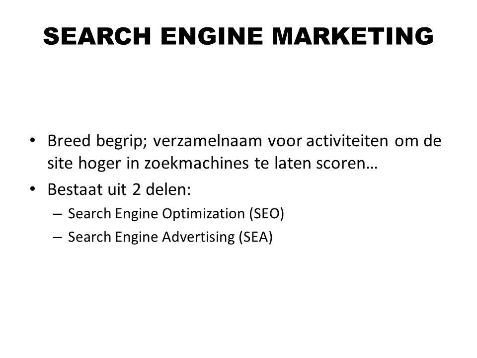 Breed begrip; verzamelnaam voor activiteiten om de site hoger in zoekmachines te laten scoren… Bestaat uit 2 delen: – Search Engine Optimization (SEO)