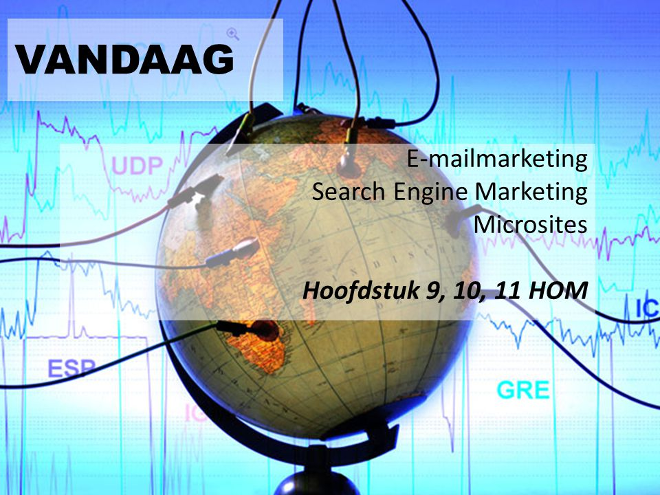 VANDAAG E-mailmarketing Search Engine Marketing Microsites Hoofdstuk 9, 10, 11 HOM