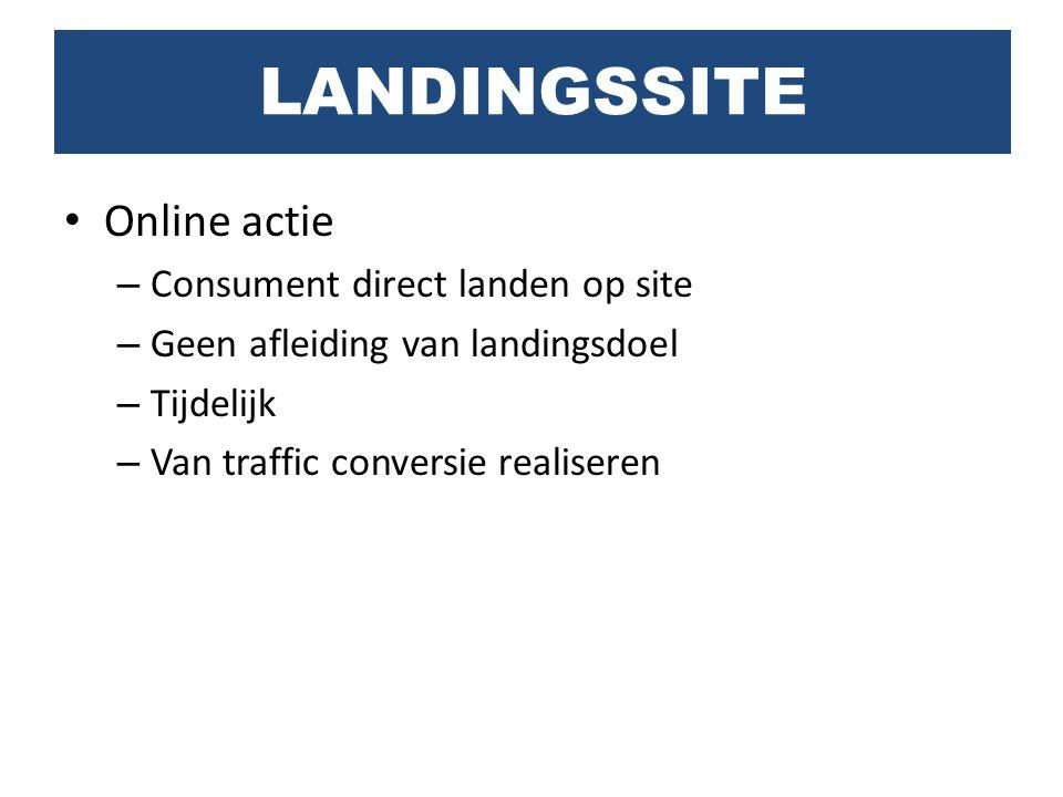 Online actie – Consument direct landen op site – Geen afleiding van landingsdoel – Tijdelijk – Van traffic conversie realiseren LANDINGSSITE