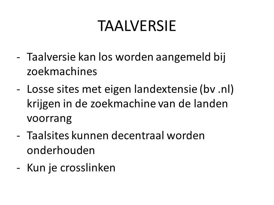 TAALVERSIE -Taalversie kan los worden aangemeld bij zoekmachines -Losse sites met eigen landextensie (bv.nl) krijgen in de zoekmachine van de landen v