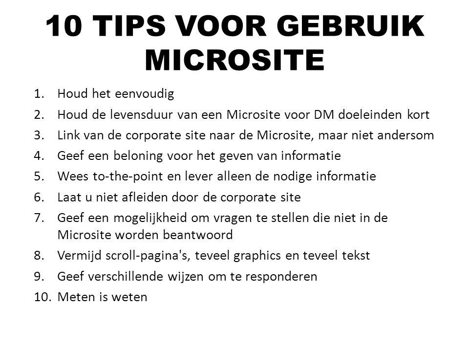 1.Houd het eenvoudig 2.Houd de levensduur van een Microsite voor DM doeleinden kort 3.Link van de corporate site naar de Microsite, maar niet andersom