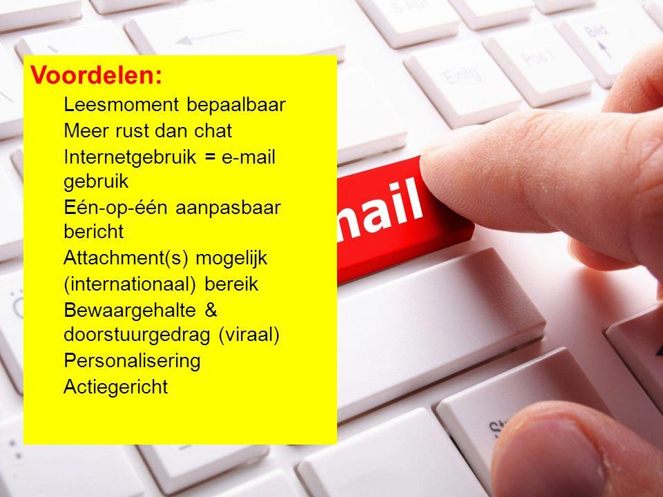 Voordelen: Leesmoment bepaalbaar Meer rust dan chat Internetgebruik = e-mail gebruik Eén-op-één aanpasbaar bericht Attachment(s) mogelijk (internation