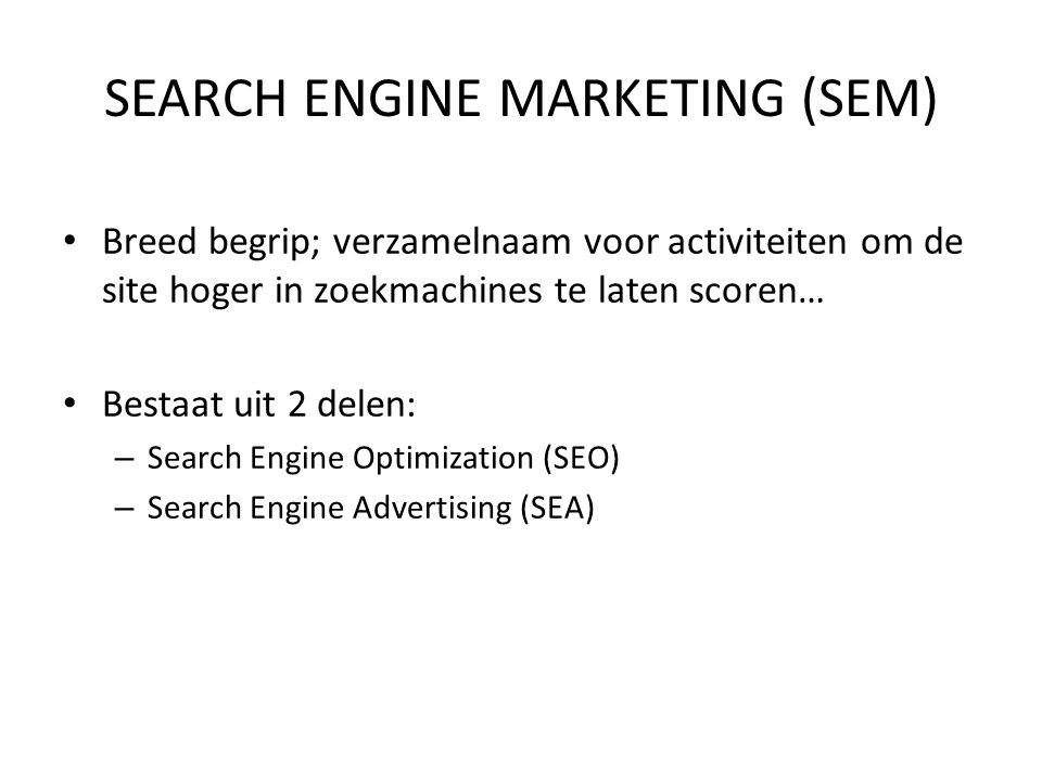 2 augustus 2014 Het search landschap vandaag Search Engine Optimalisatie (SEO) Search Engine Advertising (SEA) Vertical Search Social Media Optimalisatie (SMO) Search Engine Marketing