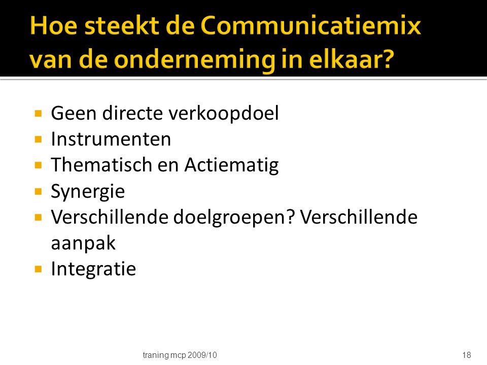  Geen directe verkoopdoel  Instrumenten  Thematisch en Actiematig  Synergie  Verschillende doelgroepen? Verschillende aanpak  Integratie traning