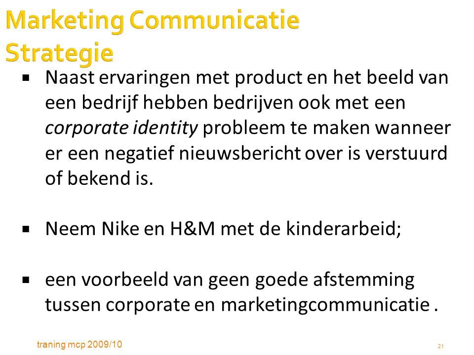 traning mcp 2009/10 21 Marketing Communicatie Strategie  Naast ervaringen met product en het beeld van een bedrijf hebben bedrijven ook met een corpo