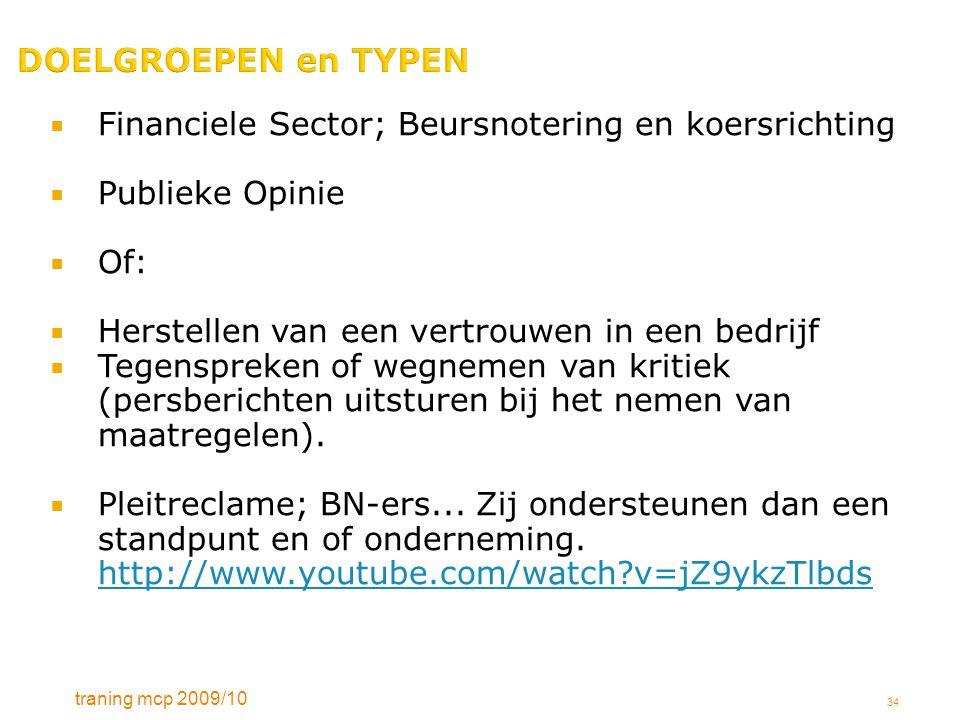 traning mcp 2009/10 34 DOELGROEPEN en TYPEN  Financiele Sector; Beursnotering en koersrichting  Publieke Opinie  Of:  Herstellen van een vertrouwe