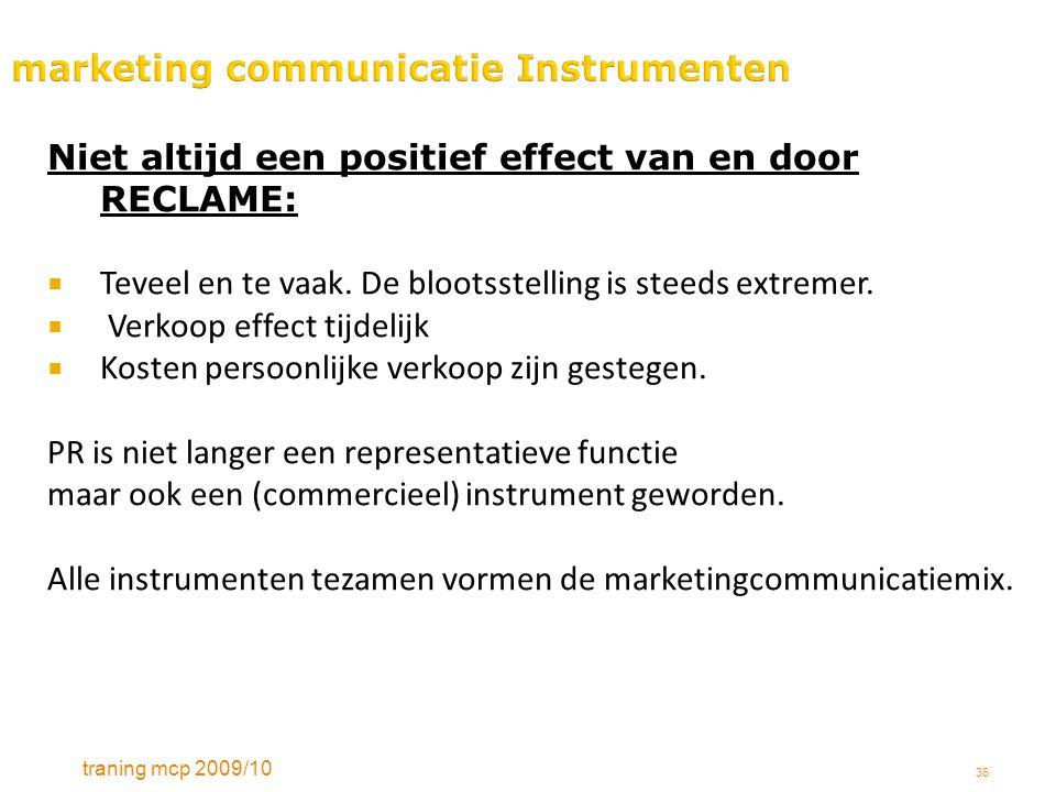 traning mcp 2009/10 36 marketing communicatie Instrumenten Niet altijd een positief effect van en door RECLAME:  Teveel en te vaak. De blootsstelling