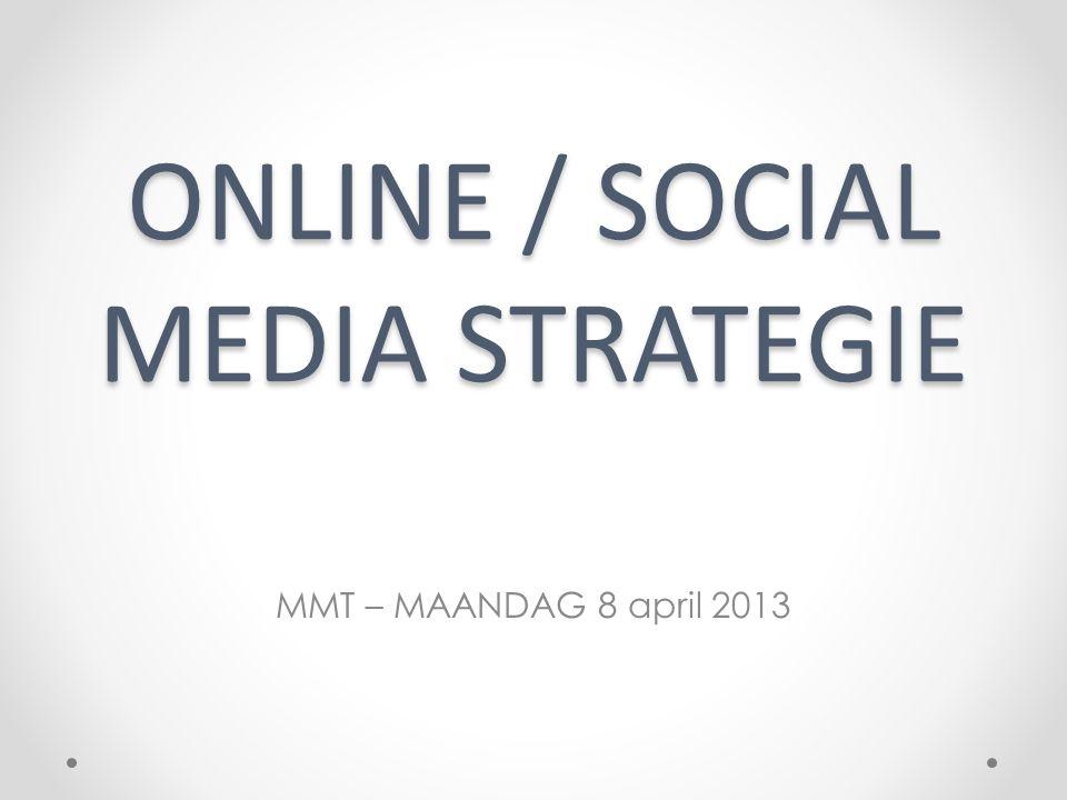 ONLINE / SOCIAL MEDIA STRATEGIE MMT – MAANDAG 8 april 2013