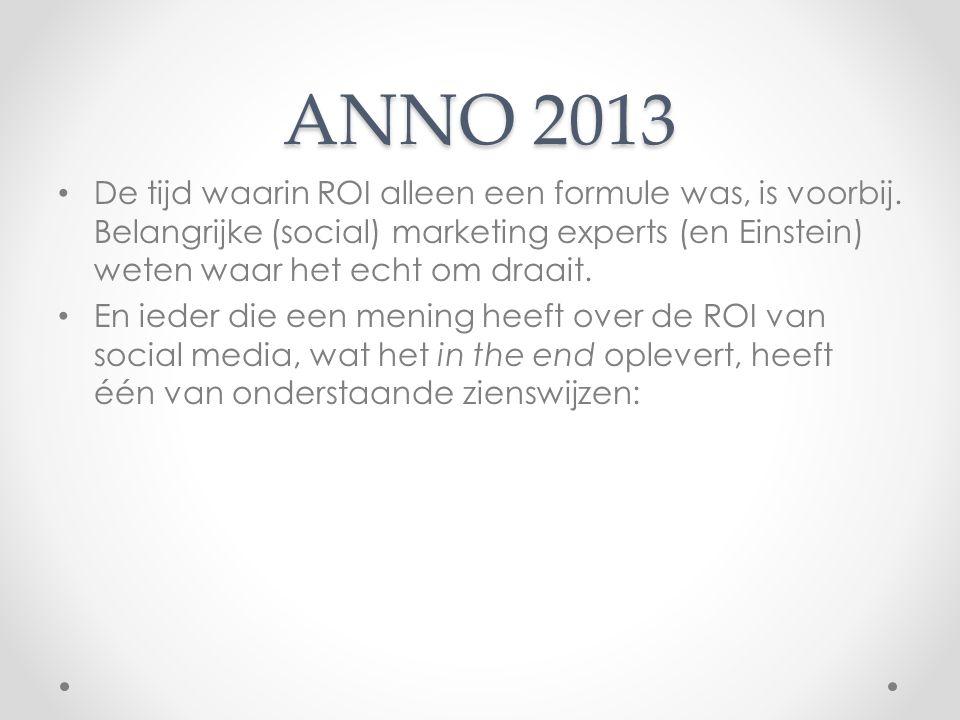 ANNO 2013 De tijd waarin ROI alleen een formule was, is voorbij. Belangrijke (social) marketing experts (en Einstein) weten waar het echt om draait. E
