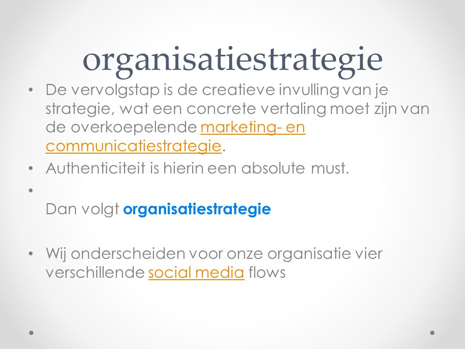 organisatiestrategie De vervolgstap is de creatieve invulling van je strategie, wat een concrete vertaling moet zijn van de overkoepelende marketing- en communicatiestrategie.marketing- en communicatiestrategie Authenticiteit is hierin een absolute must.