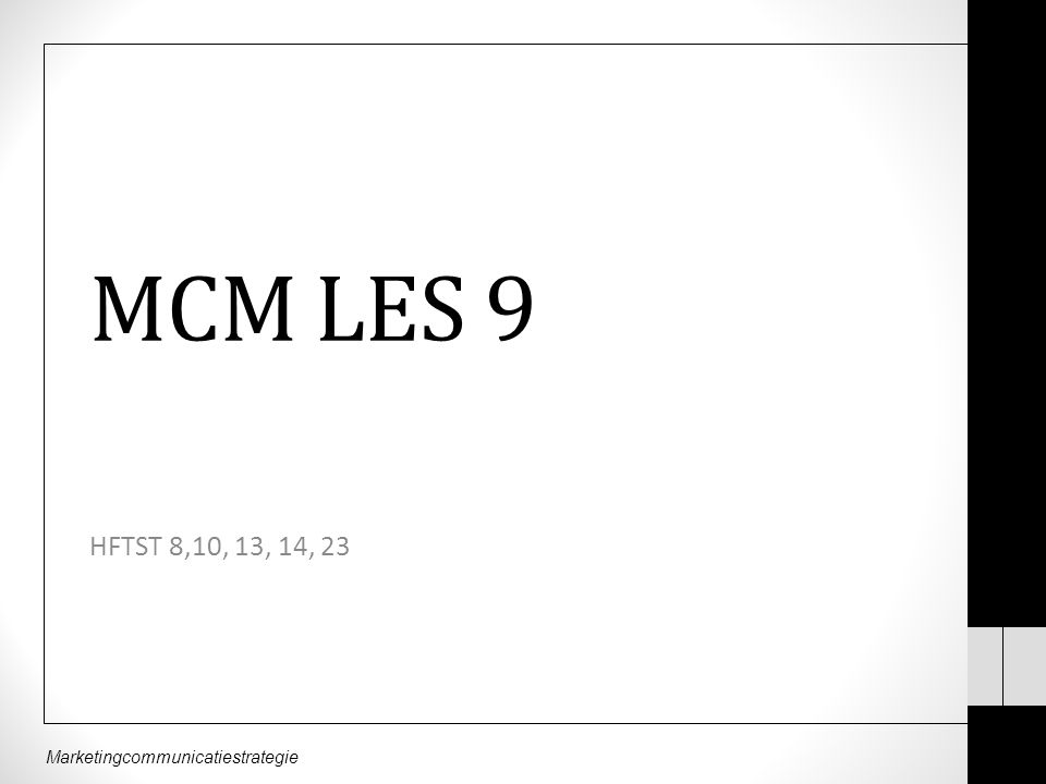 Marketingcommunicatiestrategie MCM LES 9 HFTST 8,10, 13, 14, 23