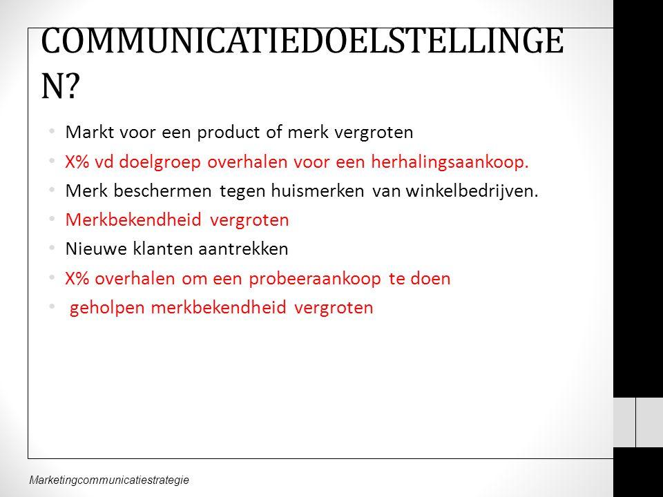 Marketingcommunicatiestrategie COMMUNICATIEDOELSTELLINGE N? Markt voor een product of merk vergroten X% vd doelgroep overhalen voor een herhalingsaank