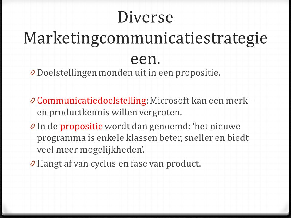 Diverse Marketingcommunicatiestrategie een. 0 Doelstellingen monden uit in een propositie. 0 Communicatiedoelstelling: Microsoft kan een merk – en pro