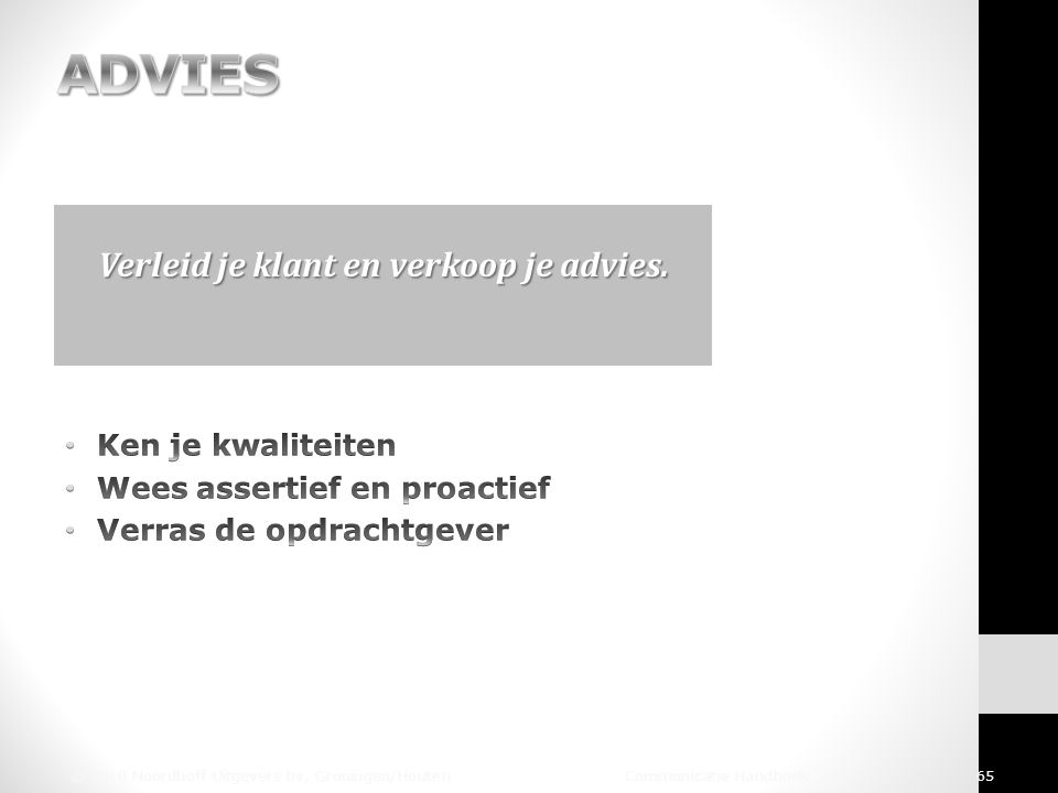 © 2010 Noordhoff Uitgevers bv, Groningen/Houten Communicatie Handboek 65 Verleid je klant en verkoop je advies.