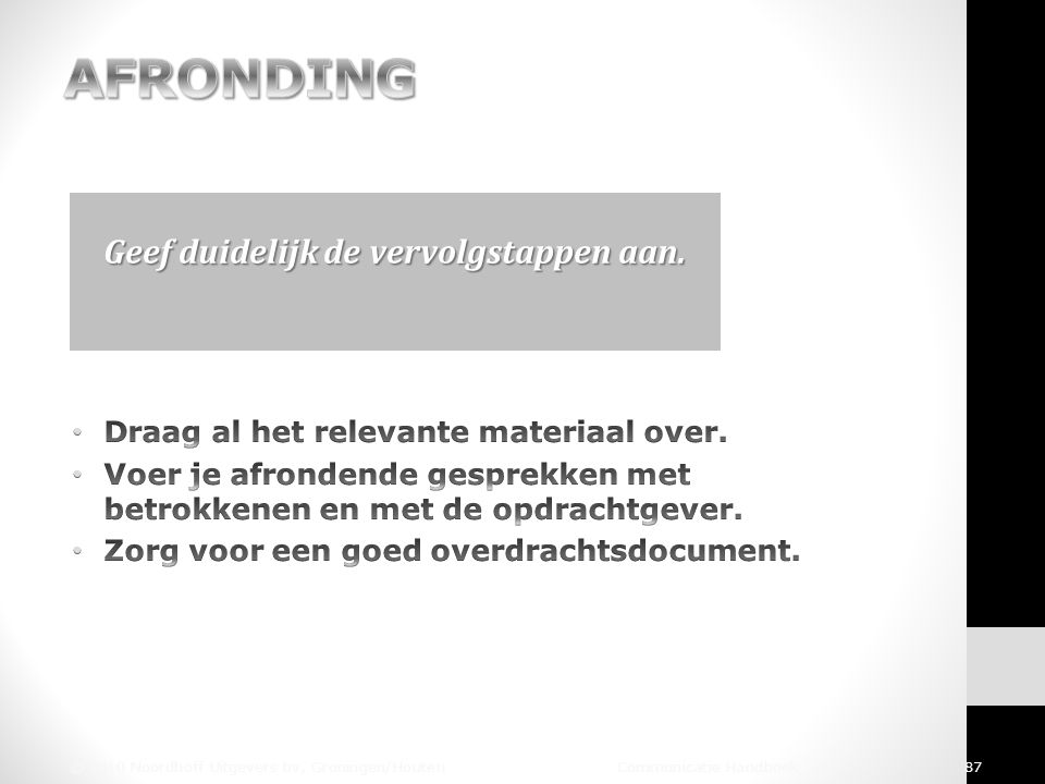 © 2010 Noordhoff Uitgevers bv, Groningen/Houten Communicatie Handboek 87 Geef duidelijk de vervolgstappen aan.