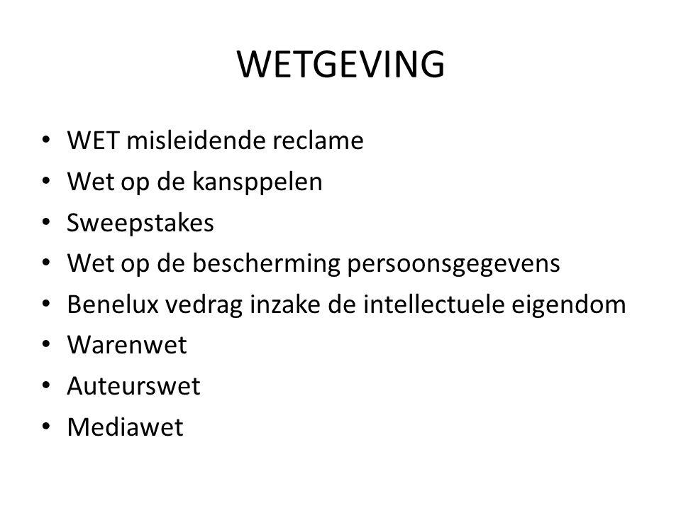 WETGEVING WET misleidende reclame Wet op de kansppelen Sweepstakes Wet op de bescherming persoonsgegevens Benelux vedrag inzake de intellectuele eigen