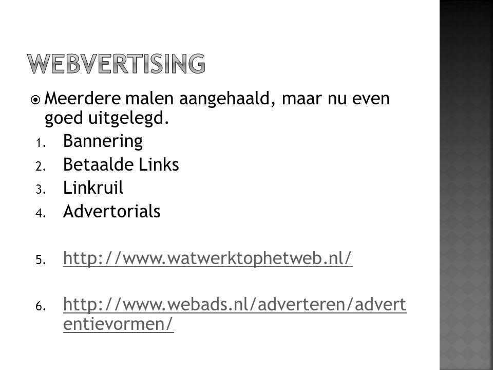  Meerdere malen aangehaald, maar nu even goed uitgelegd. 1. Bannering 2. Betaalde Links 3. Linkruil 4. Advertorials 5. http://www.watwerktophetweb.nl