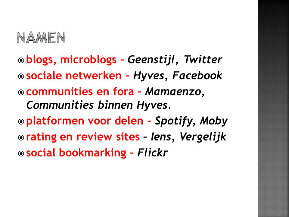  blogs, microblogs – Geenstijl, Twitter  sociale netwerken – Hyves, Facebook  communities en fora – Mamaenzo, Communities binnen Hyves.  platforme