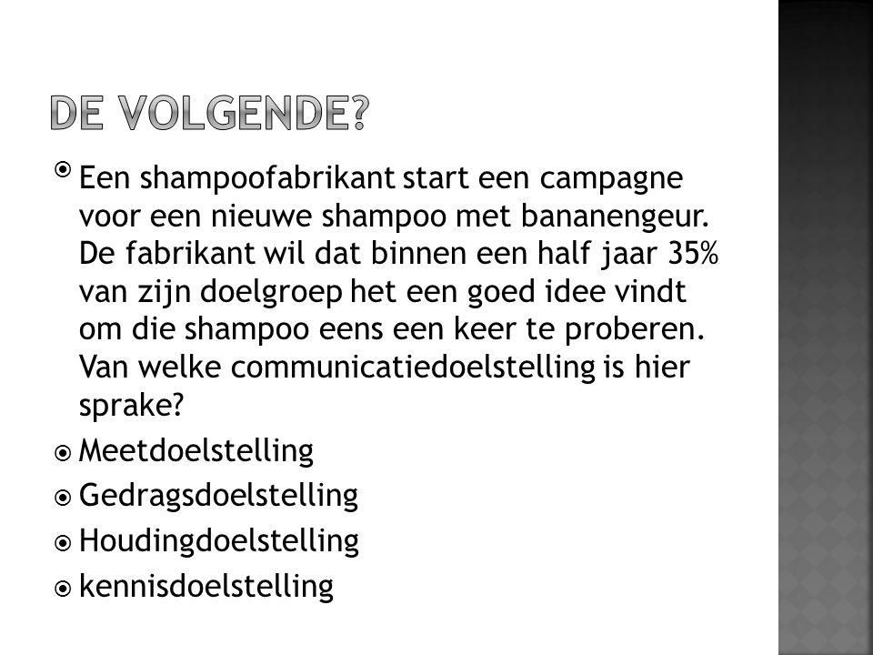 Een shampoofabrikant start een campagne voor een nieuwe shampoo met bananengeur. De fabrikant wil dat binnen een half jaar 35% van zijn doelgroep het