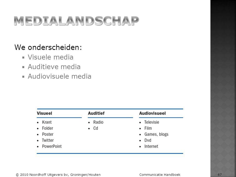 We onderscheiden:  Visuele media  Auditieve media  Audiovisuele media © 2010 Noordhoff Uitgevers bv, Groningen/Houten Communicatie Handboek 67