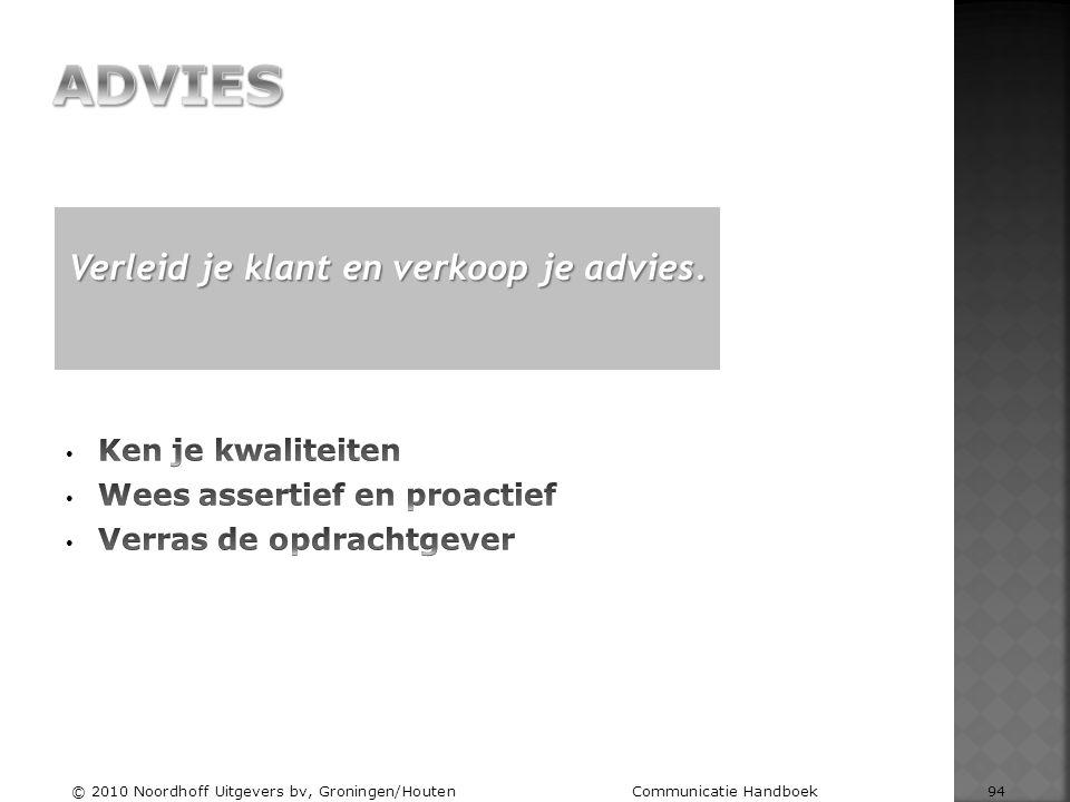 Verleid je klant en verkoop je advies. © 2010 Noordhoff Uitgevers bv, Groningen/Houten Communicatie Handboek 94
