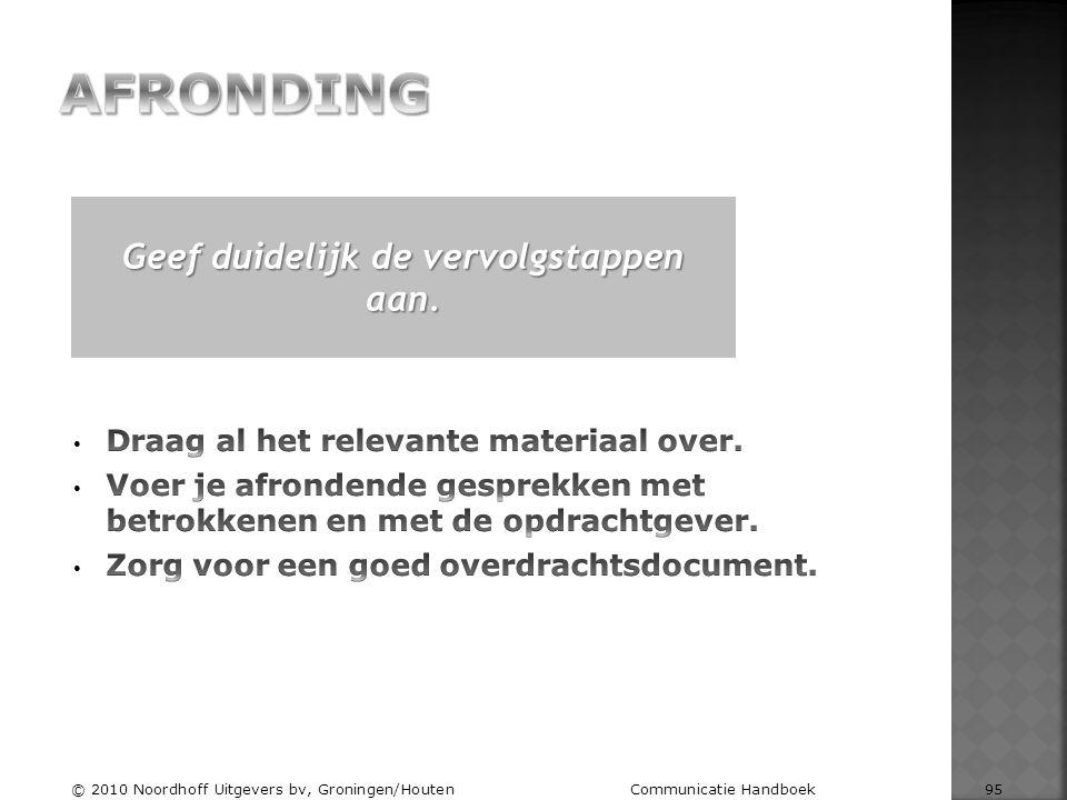 Geef duidelijk de vervolgstappen aan. © 2010 Noordhoff Uitgevers bv, Groningen/Houten Communicatie Handboek 95