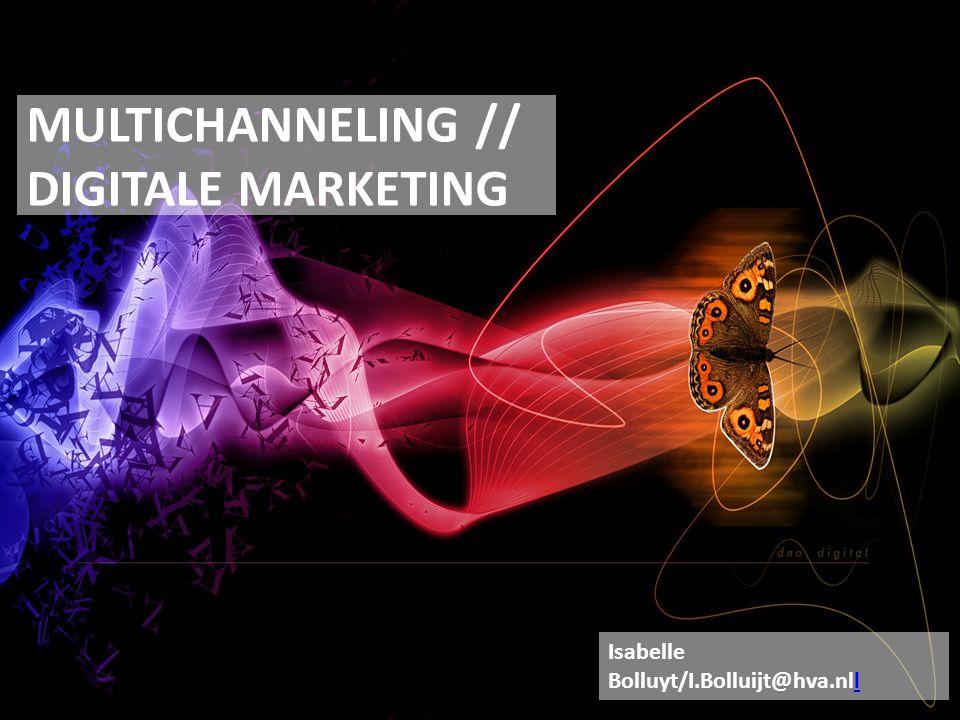 MULTICHANNELING // DIGITALE MARKETING Isabelle Bolluyt/I.Bolluijt@hva.nlll