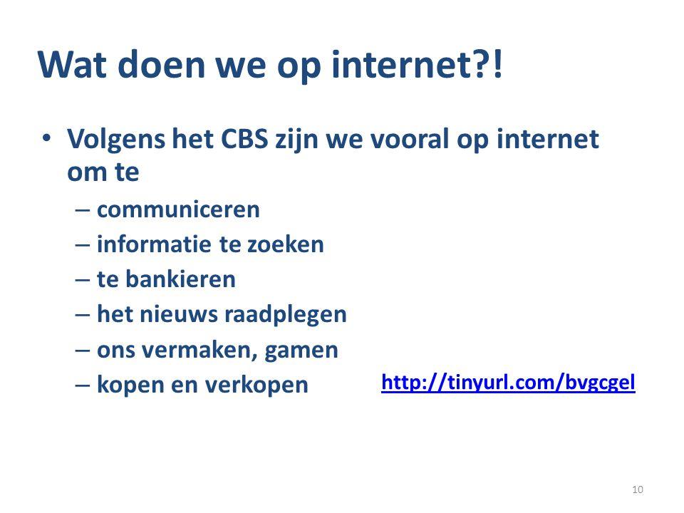 Wat doen we op internet?! Volgens het CBS zijn we vooral op internet om te – communiceren – informatie te zoeken – te bankieren – het nieuws raadplege