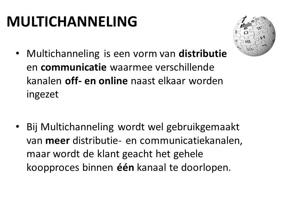 MULTICHANNELING Multichanneling is een vorm van distributie en communicatie waarmee verschillende kanalen off- en online naast elkaar worden ingezet B